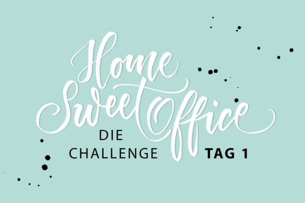 Home-Sweet-Office Challenge Tag 1