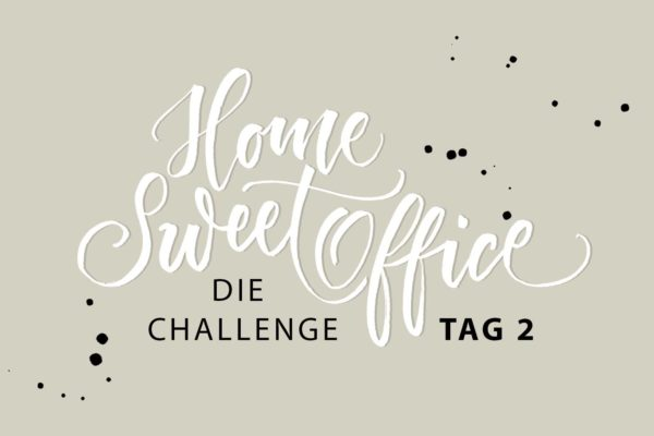Home-Sweet-Office Challenge Tag 2