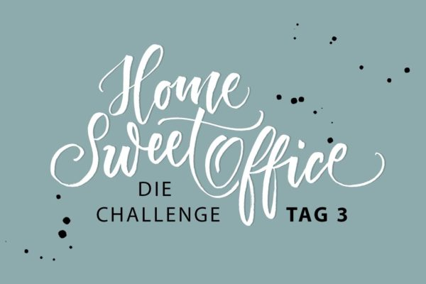 Home-Sweet-Office Challenge Tag 3