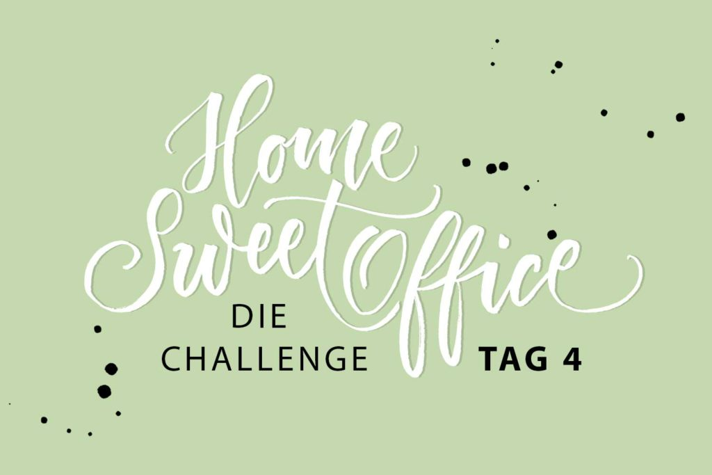 Home-Sweet-Office Challenge Tag 4