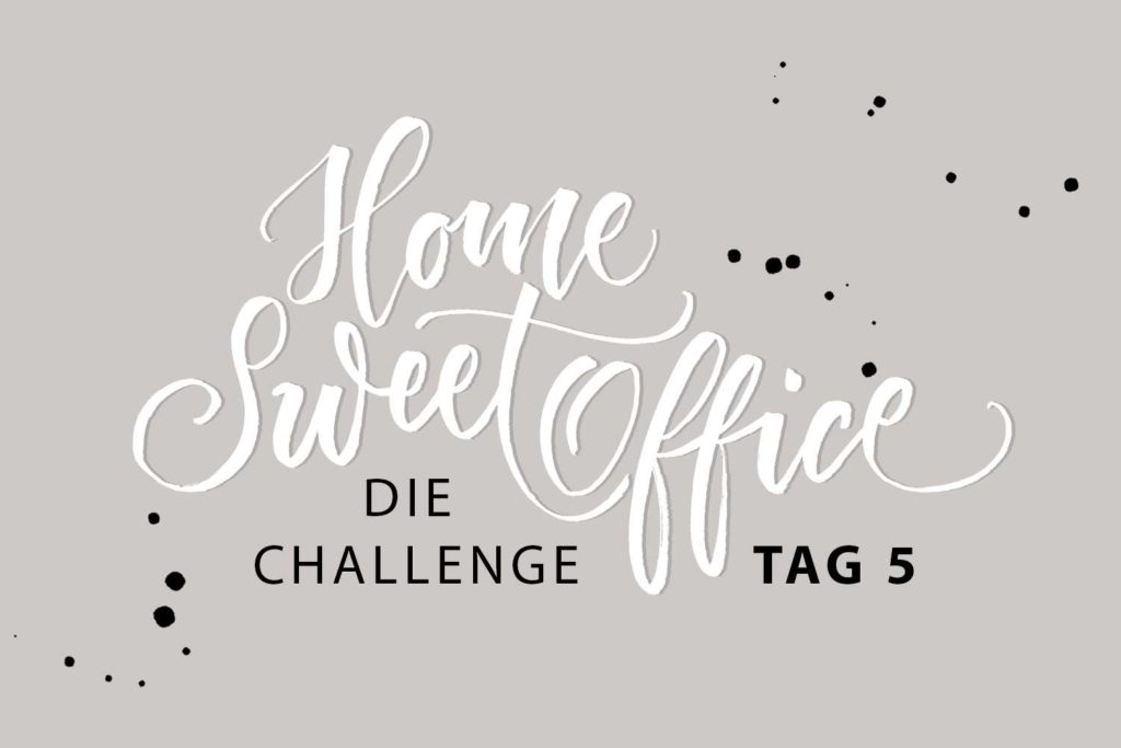 Home-Sweet-Office Challenge Tag 5